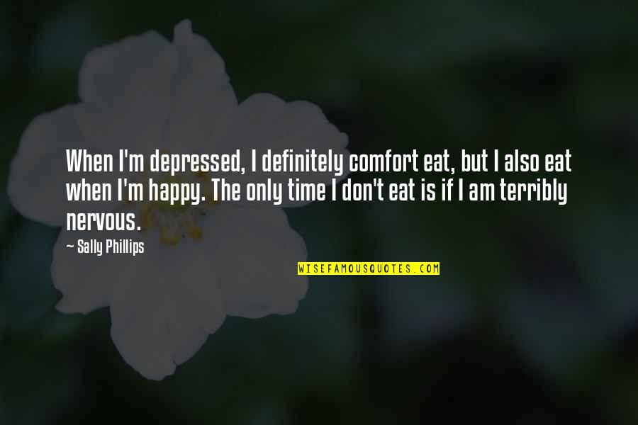 Dibalik 98 Quotes By Sally Phillips: When I'm depressed, I definitely comfort eat, but