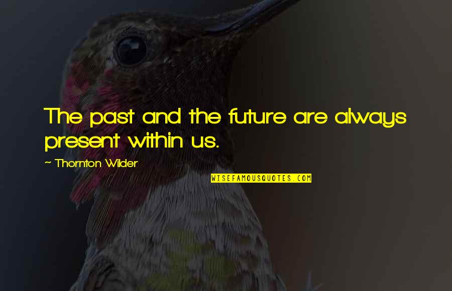 Dibalik 98 Quotes By Thornton Wilder: The past and the future are always present