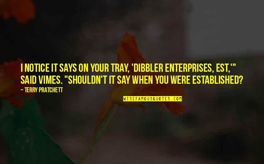 Dibbler Quotes By Terry Pratchett: I notice it says on your tray, 'Dibbler
