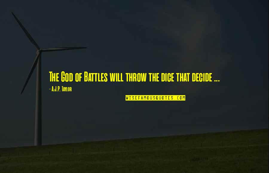 Dice Quotes By A.J.P. Taylor: The God of Battles will throw the dice