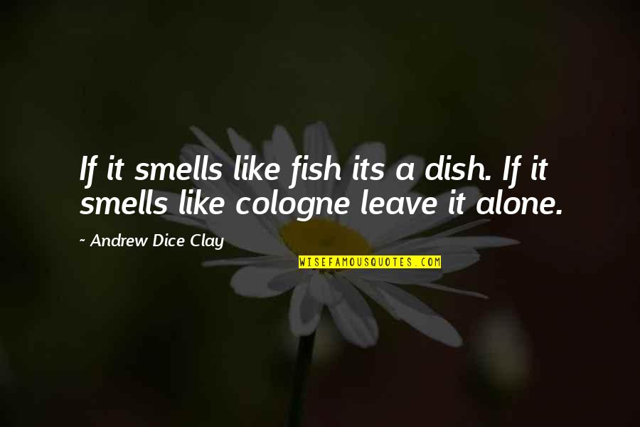 Dice Quotes By Andrew Dice Clay: If it smells like fish its a dish.