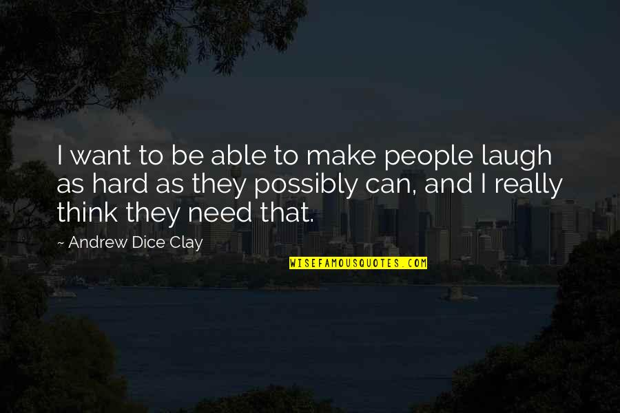 Dice Quotes By Andrew Dice Clay: I want to be able to make people