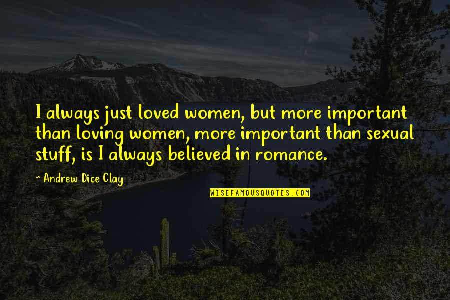 Dice Quotes By Andrew Dice Clay: I always just loved women, but more important