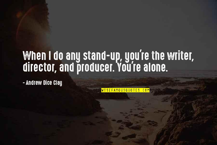 Dice Quotes By Andrew Dice Clay: When I do any stand-up, you're the writer,