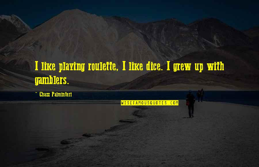 Dice Quotes By Chazz Palminteri: I like playing roulette, I like dice. I