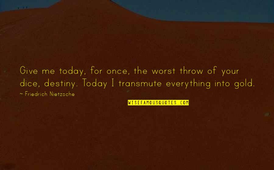 Dice Quotes By Friedrich Nietzsche: Give me today, for once, the worst throw