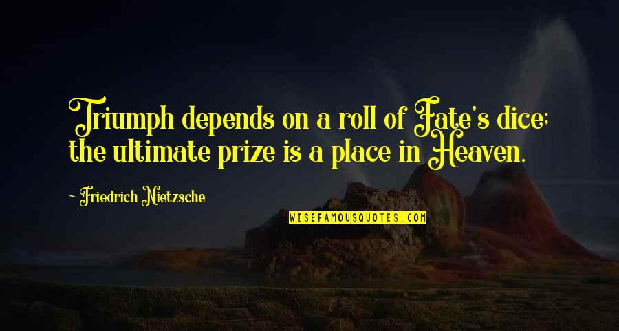 Dice Quotes By Friedrich Nietzsche: Triumph depends on a roll of Fate's dice;