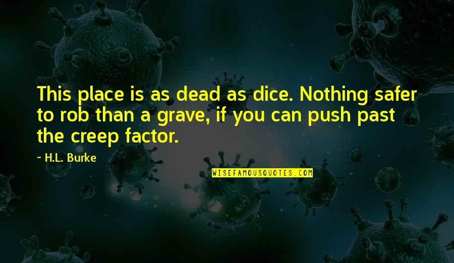 Dice Quotes By H.L. Burke: This place is as dead as dice. Nothing