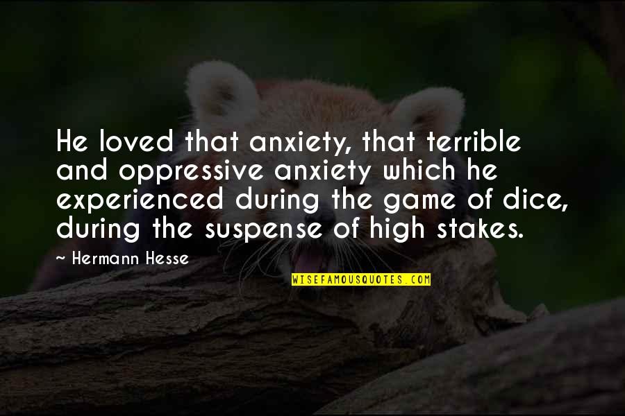 Dice Quotes By Hermann Hesse: He loved that anxiety, that terrible and oppressive