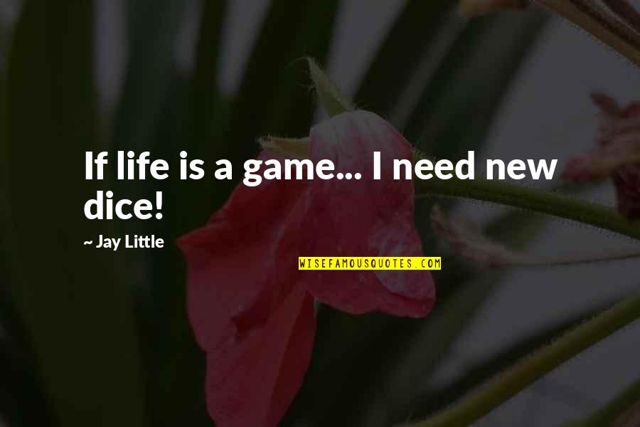 Dice Quotes By Jay Little: If life is a game... I need new