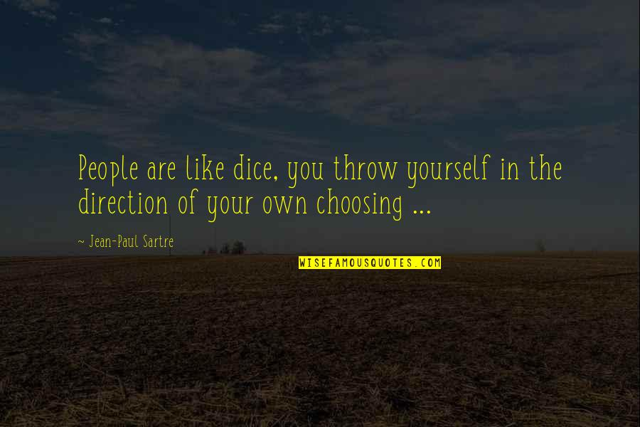 Dice Quotes By Jean-Paul Sartre: People are like dice, you throw yourself in