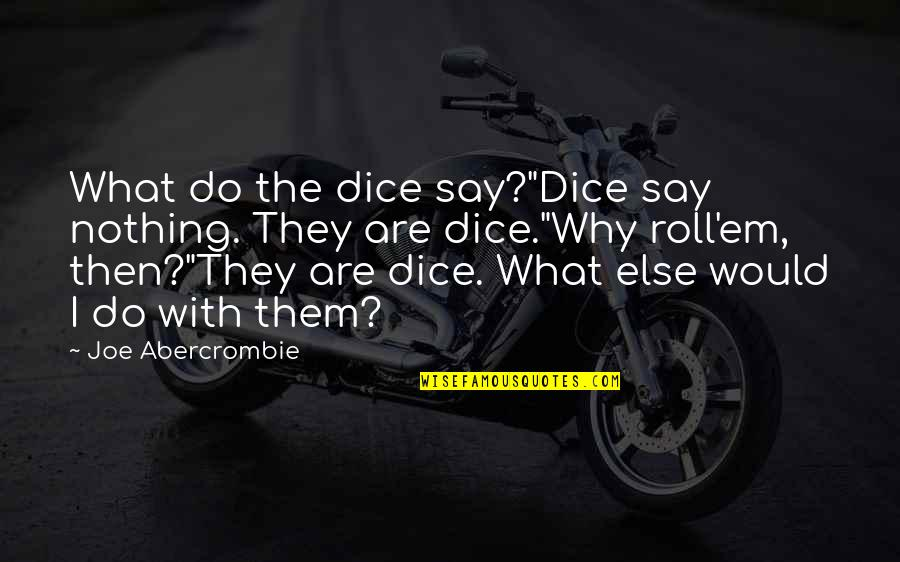 "Dice Quotes By Joe Abercrombie: What do the dice say?""Dice say nothing. They"