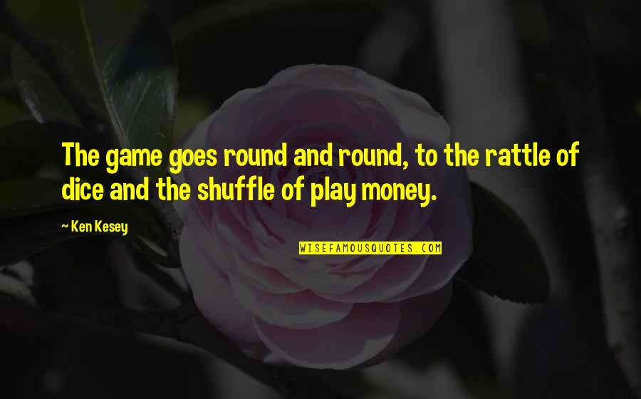 Dice Quotes By Ken Kesey: The game goes round and round, to the