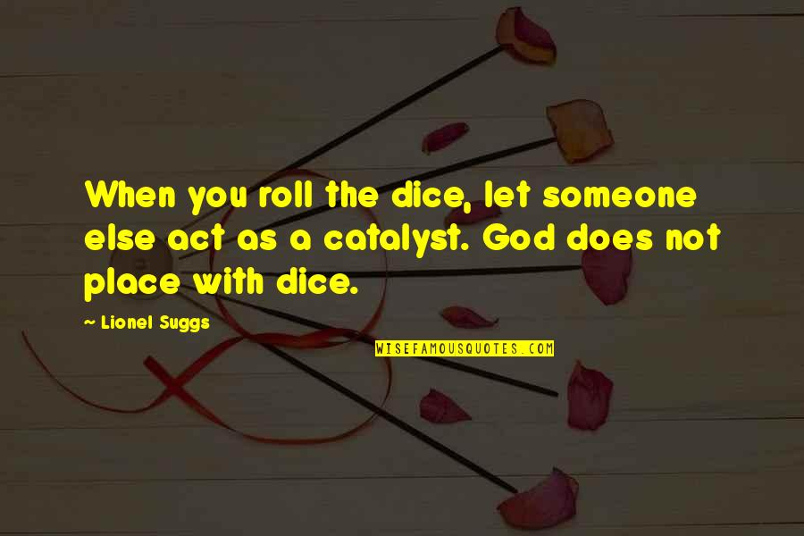 Dice Quotes By Lionel Suggs: When you roll the dice, let someone else