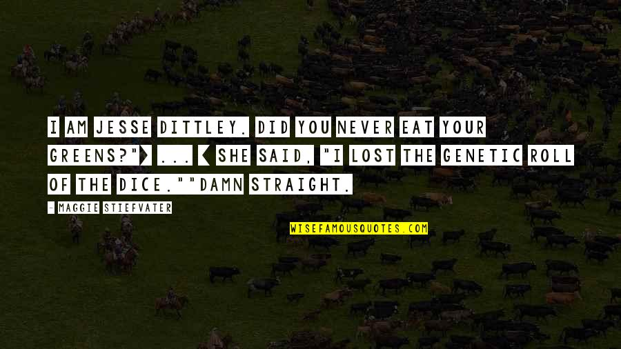 Dice Quotes By Maggie Stiefvater: I AM JESSE DITTLEY. DID YOU NEVER EAT