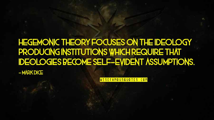Dice Quotes By Mark Dice: Hegemonic theory focuses on the ideology producing institutions