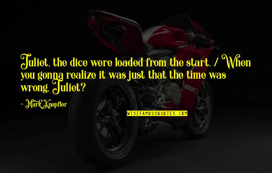 Dice Quotes By Mark Knopfler: Juliet, the dice were loaded from the start.