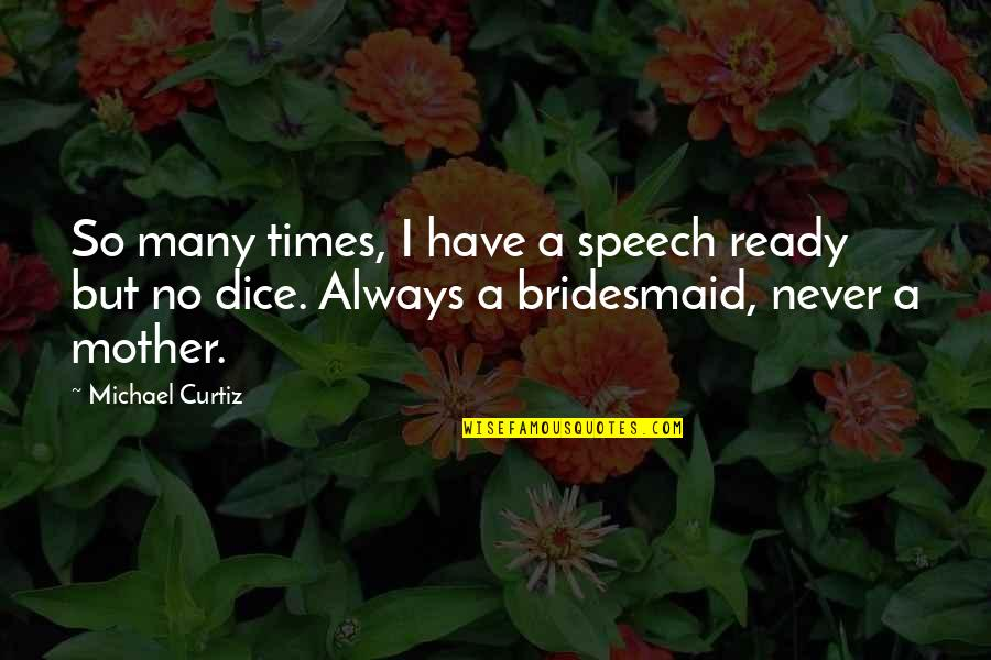 Dice Quotes By Michael Curtiz: So many times, I have a speech ready