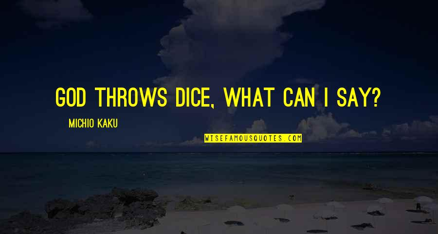 Dice Quotes By Michio Kaku: God throws dice, what can I say?