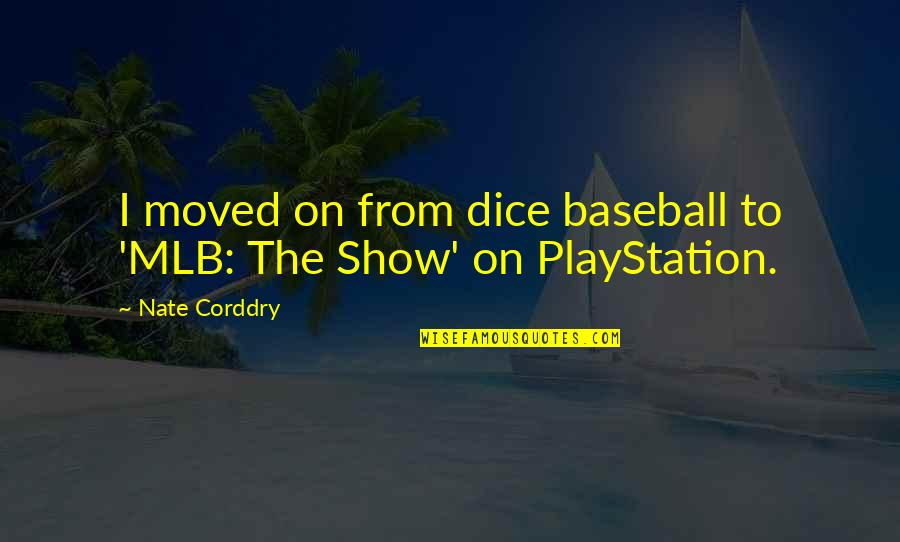 Dice Quotes By Nate Corddry: I moved on from dice baseball to 'MLB: