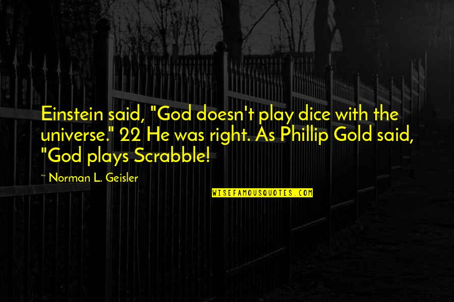 "Dice Quotes By Norman L. Geisler: Einstein said, ""God doesn't play dice with the"