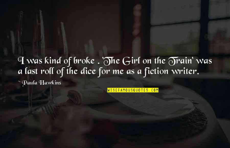Dice Quotes By Paula Hawkins: I was kind of broke . 'The Girl