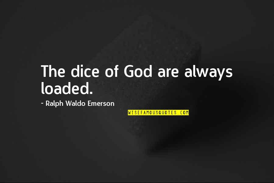 Dice Quotes By Ralph Waldo Emerson: The dice of God are always loaded.