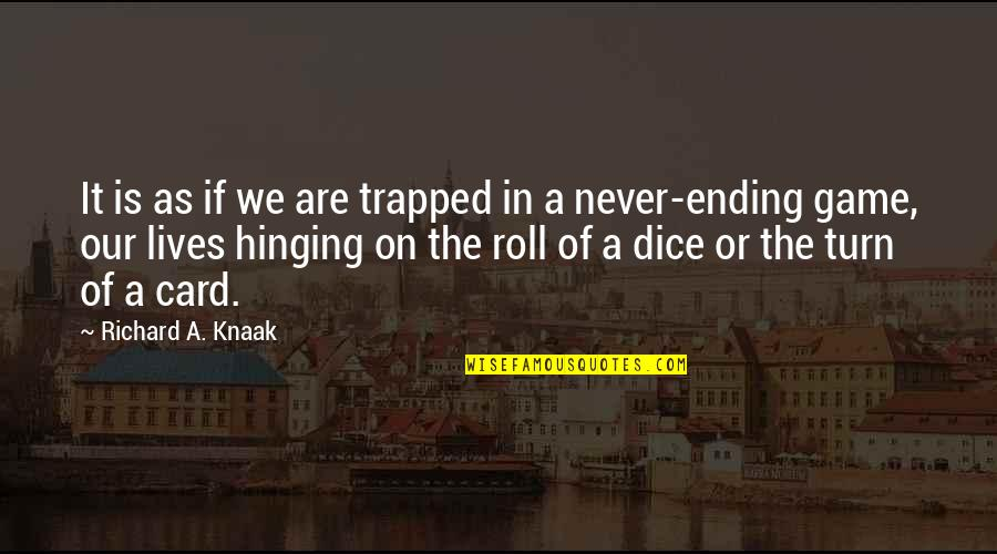 Dice Quotes By Richard A. Knaak: It is as if we are trapped in