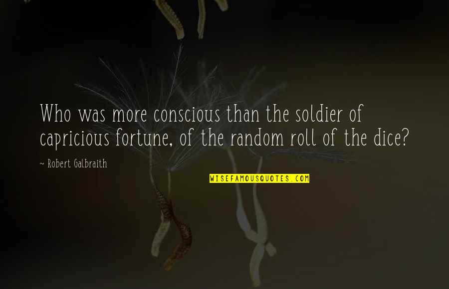 Dice Quotes By Robert Galbraith: Who was more conscious than the soldier of