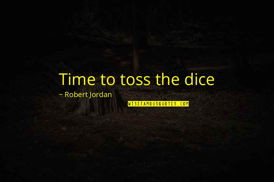 Dice Quotes By Robert Jordan: Time to toss the dice