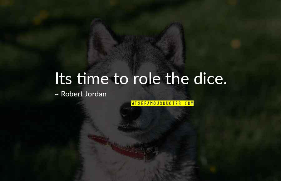 Dice Quotes By Robert Jordan: Its time to role the dice.