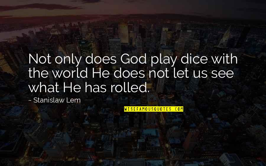 Dice Quotes By Stanislaw Lem: Not only does God play dice with the