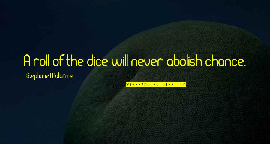 Dice Quotes By Stephane Mallarme: A roll of the dice will never abolish