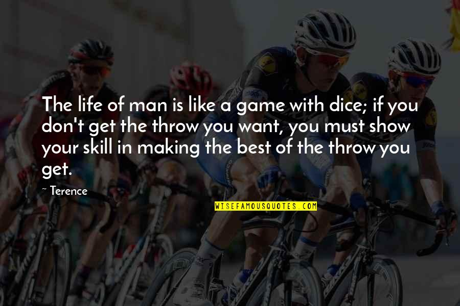 Dice Quotes By Terence: The life of man is like a game
