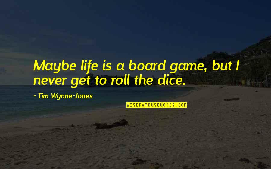 Dice Quotes By Tim Wynne-Jones: Maybe life is a board game, but I