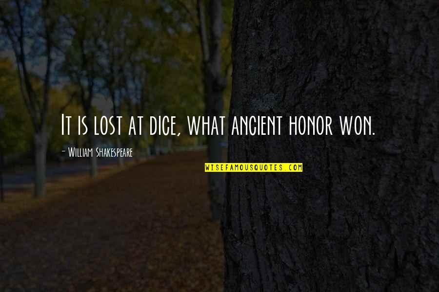 Dice Quotes By William Shakespeare: It is lost at dice, what ancient honor