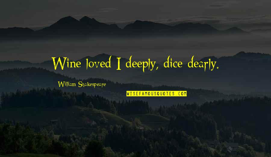 Dice Quotes By William Shakespeare: Wine loved I deeply, dice dearly.