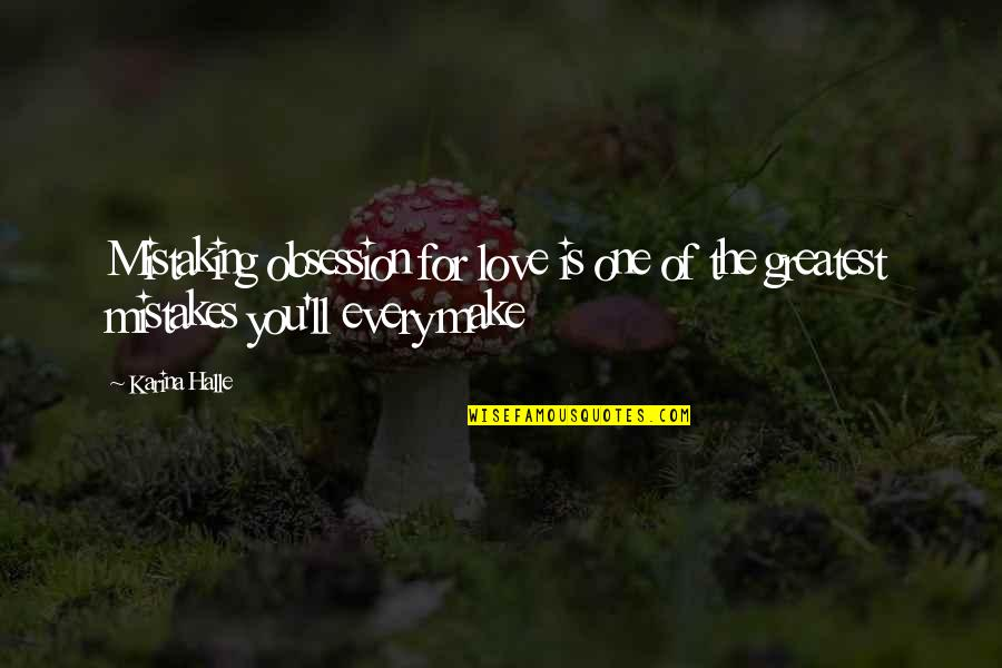 Dichromate Quotes By Karina Halle: Mistaking obsession for love is one of the