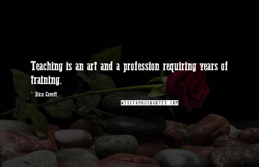 Dick Cavett quotes: Teaching is an art and a profession requiring years of training.