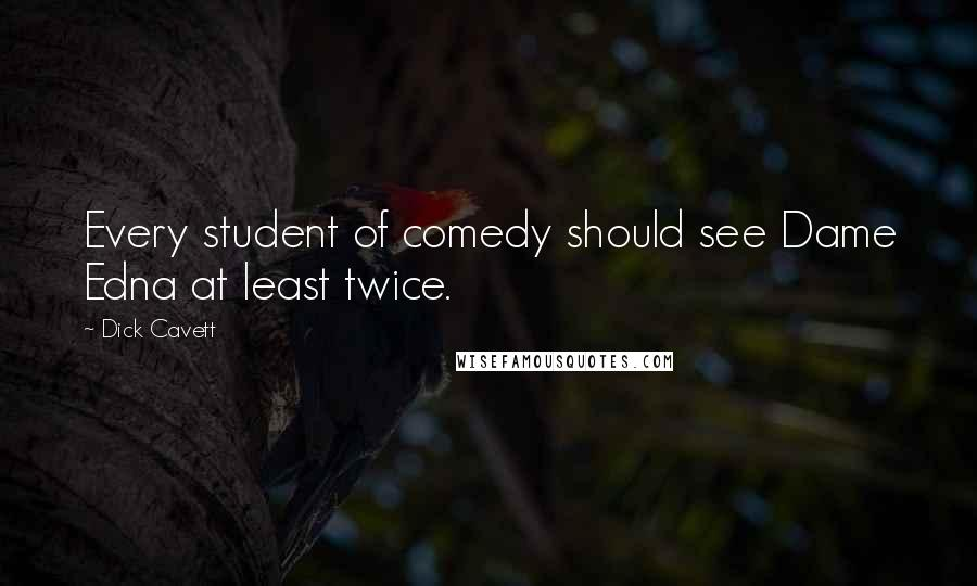 Dick Cavett quotes: Every student of comedy should see Dame Edna at least twice.