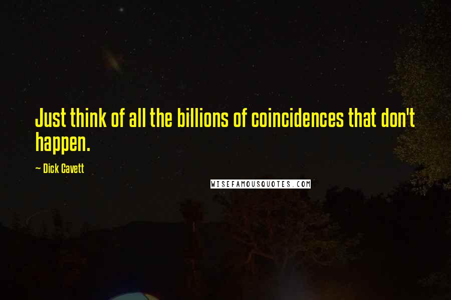 Dick Cavett quotes: Just think of all the billions of coincidences that don't happen.