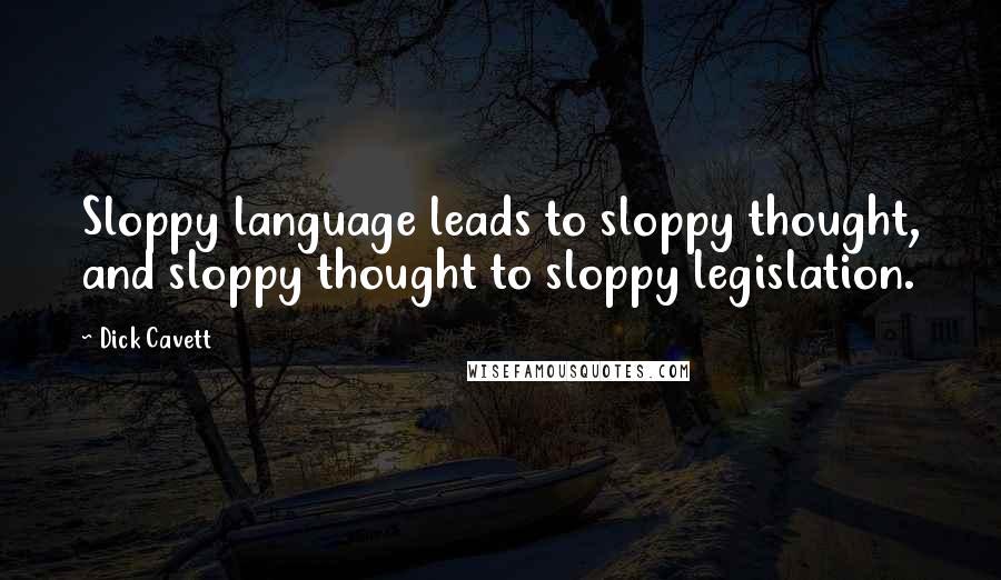 Dick Cavett quotes: Sloppy language leads to sloppy thought, and sloppy thought to sloppy legislation.
