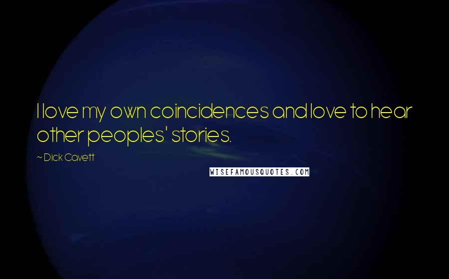 Dick Cavett quotes: I love my own coincidences and love to hear other peoples' stories.