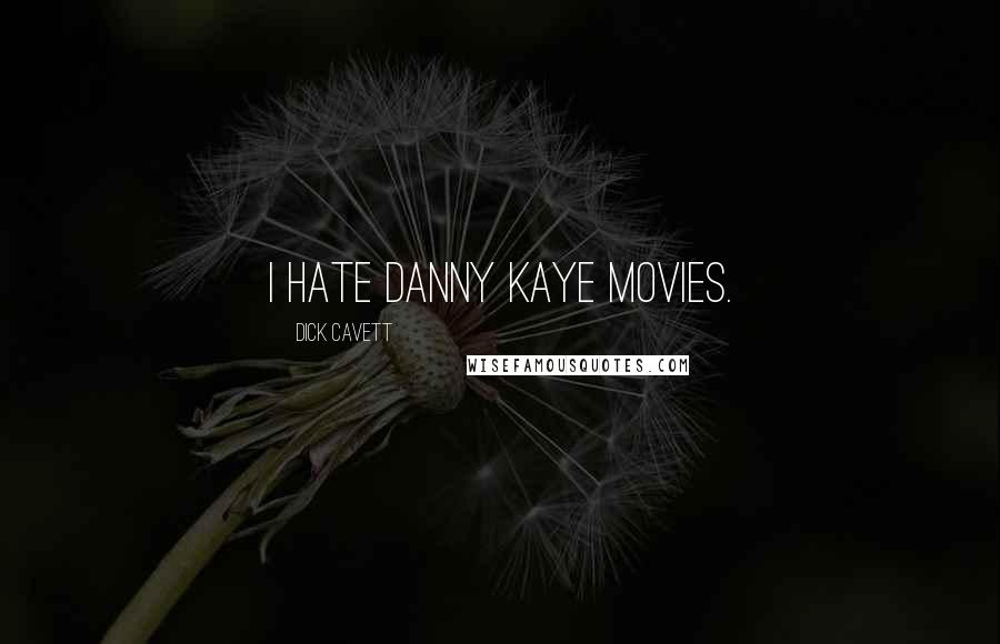 Dick Cavett quotes: I hate Danny Kaye movies.