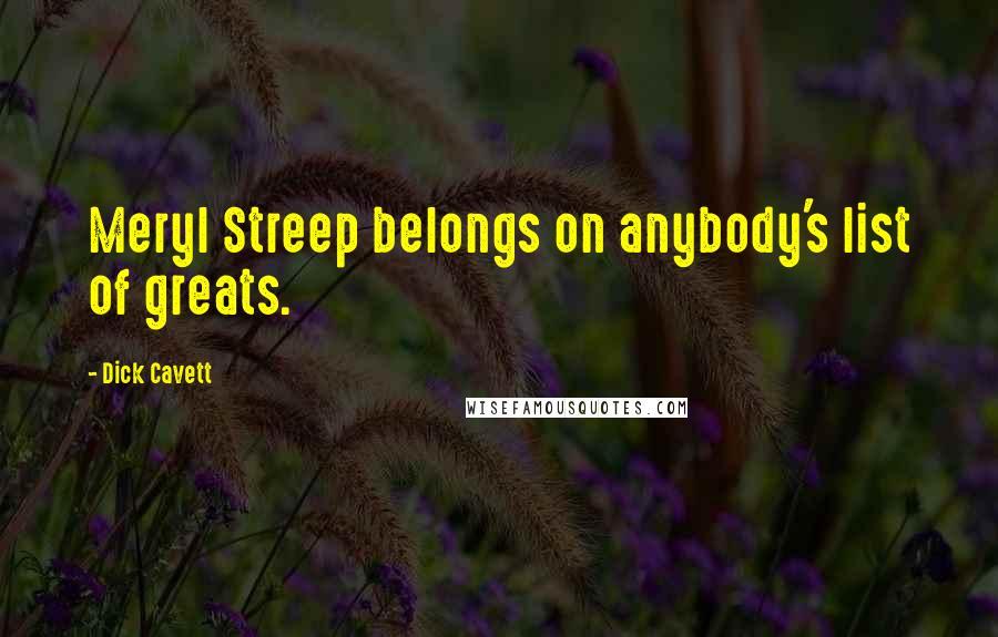 Dick Cavett quotes: Meryl Streep belongs on anybody's list of greats.