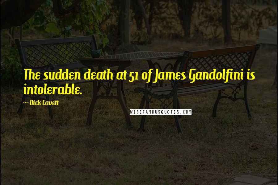 Dick Cavett quotes: The sudden death at 51 of James Gandolfini is intolerable.