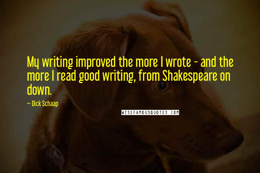 Dick Schaap quotes: My writing improved the more I wrote - and the more I read good writing, from Shakespeare on down.