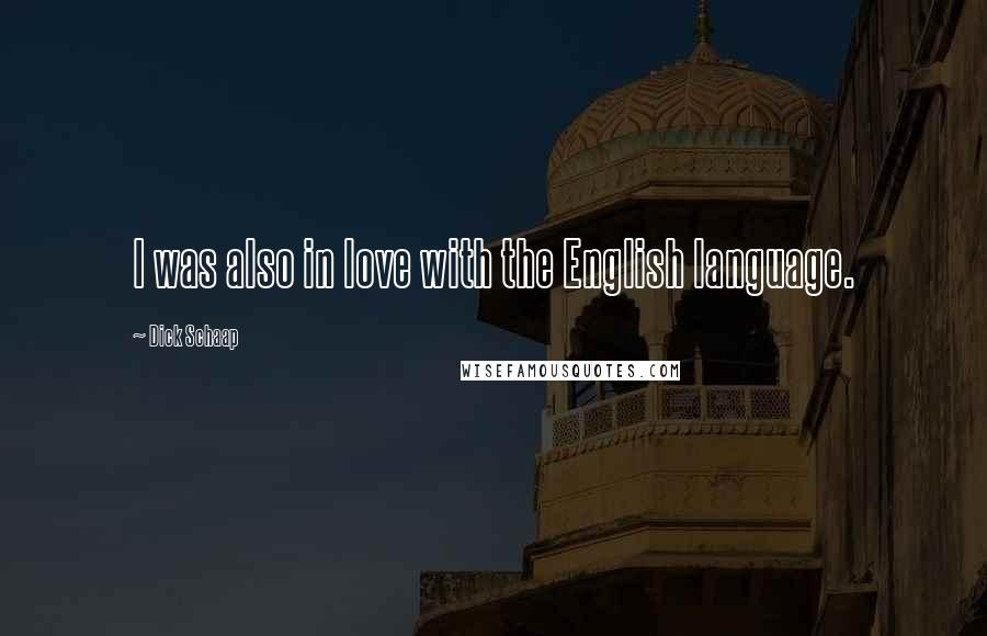 Dick Schaap quotes: I was also in love with the English language.