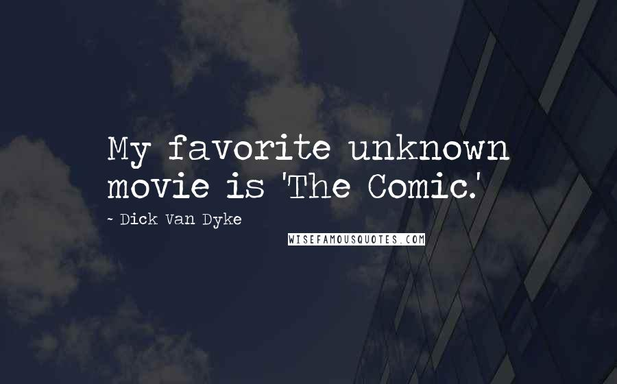 Dick Van Dyke quotes: My favorite unknown movie is 'The Comic.'