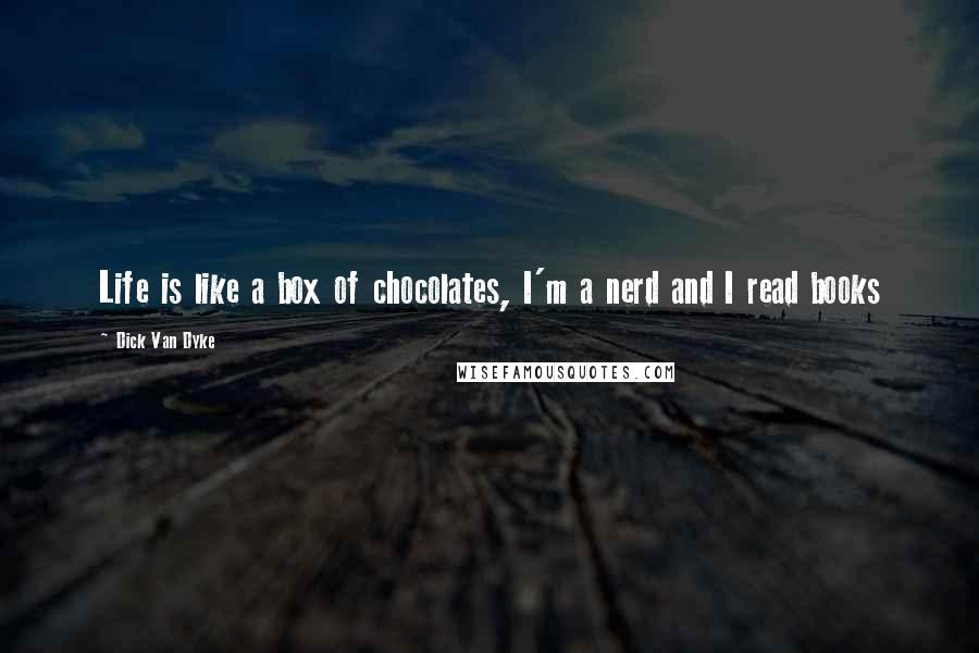Dick Van Dyke quotes: Life is like a box of chocolates, I'm a nerd and I read books